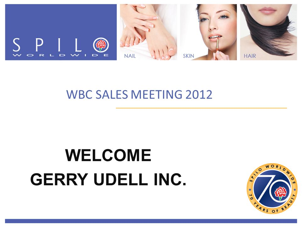 WBC SALES MEETING 2012 WELCOME GERRY UDELL INC.