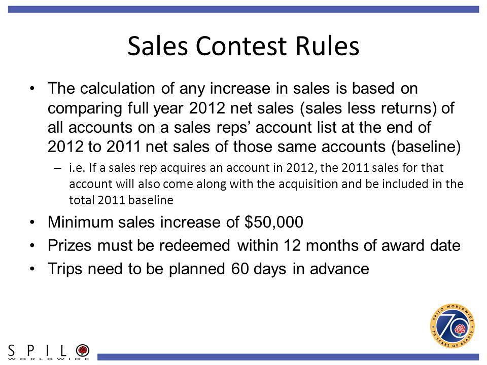 The calculation of any increase in sales is based on comparing full year 2012 net sales (sales less returns) of all accounts on a sales reps' account list at the end of 2012 to 2011 net sales of those same accounts (baseline) – i.e.