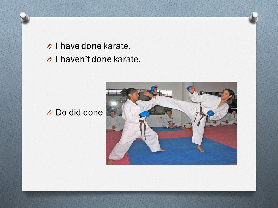 O I have done karate. O I haven't done karate. O Do-did-done