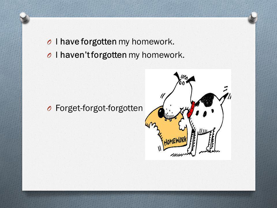 O I have forgotten my homework. O I haven't forgotten my homework. O Forget-forgot-forgotten