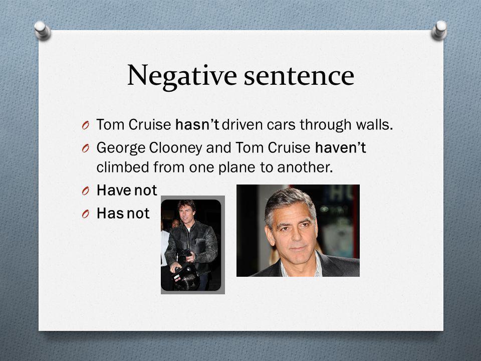 Negative sentence O Tom Cruise hasn't driven cars through walls.