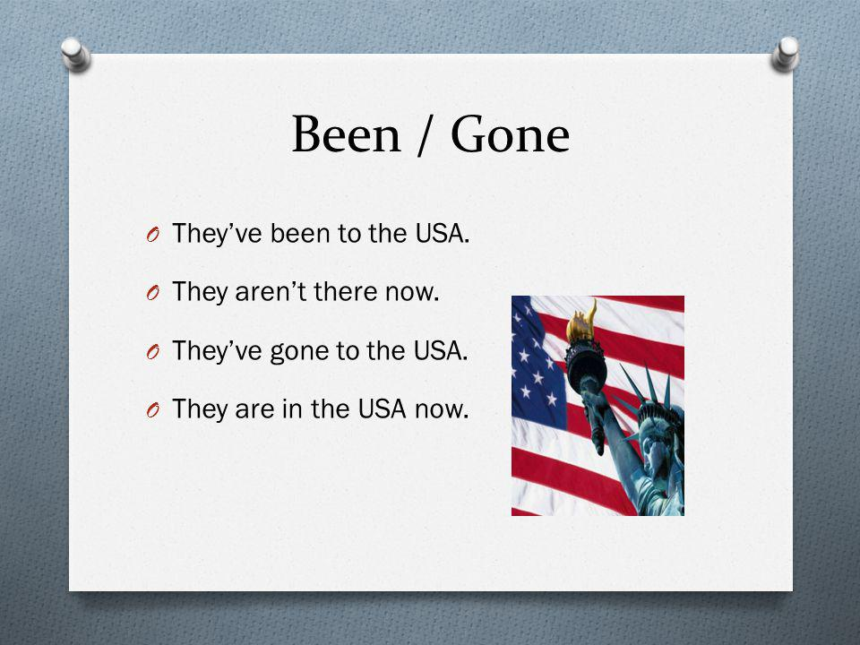 Been / Gone O They've been to the USA. O They aren't there now. O They've gone to the USA. O They are in the USA now.