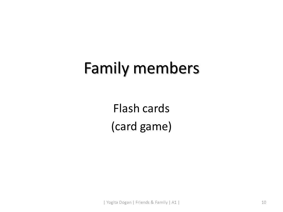 Family members Flash cards (card game) 10| Yogita Dogan | Friends & Family | A1 |