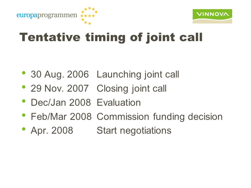 Tentative timing of joint call 30 Aug. 2006Launching joint call 29 Nov.