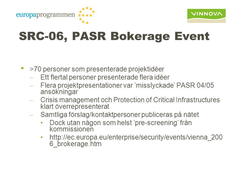 SRC-06, PASR Bokerage Event >70 personer som presenterade projektidéer – Ett flertal personer presenterade flera idéer – Flera projektpresentationer var 'misslyckade' PASR 04/05 ansökningar – Crisis management och Protection of Critical Infrastructures klart överrepresenterat – Samtliga förslag/kontaktpersoner publiceras på nätet Dock utan någon som helst 'pre-screening' från kommissionen http://ec.europa.eu/enterprise/security/events/vienna_200 6_brokerage.htm