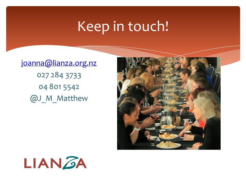 Keep in touch! joanna@lianza.org.nz 027 284 3733 04 801 5542 @J_M_Matthew