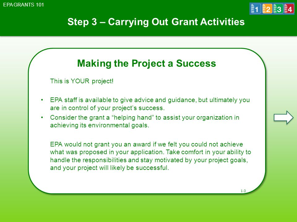 Step 3 – Carrying Out Grant Activities EPA GRANTS 101 Making the Project a Success This is YOUR project.