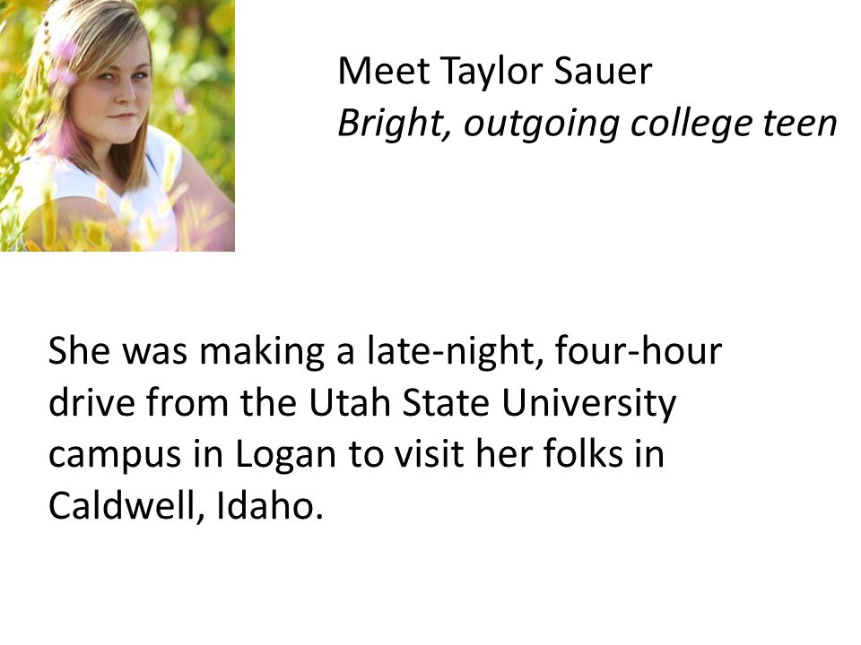 She was making a late-night, four-hour drive from the Utah State University campus in Logan to visit her folks in Caldwell, Idaho.