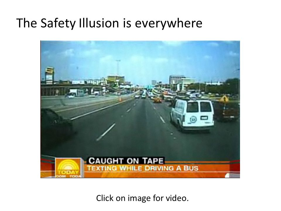 The Safety Illusion is everywhere Click on image for video.
