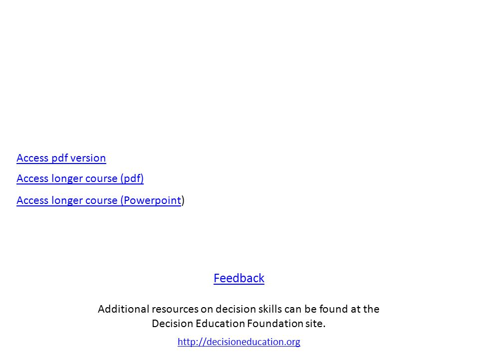 Feedback Feedback Additional resources on decision skills can be found at the Decision Education Foundation site.