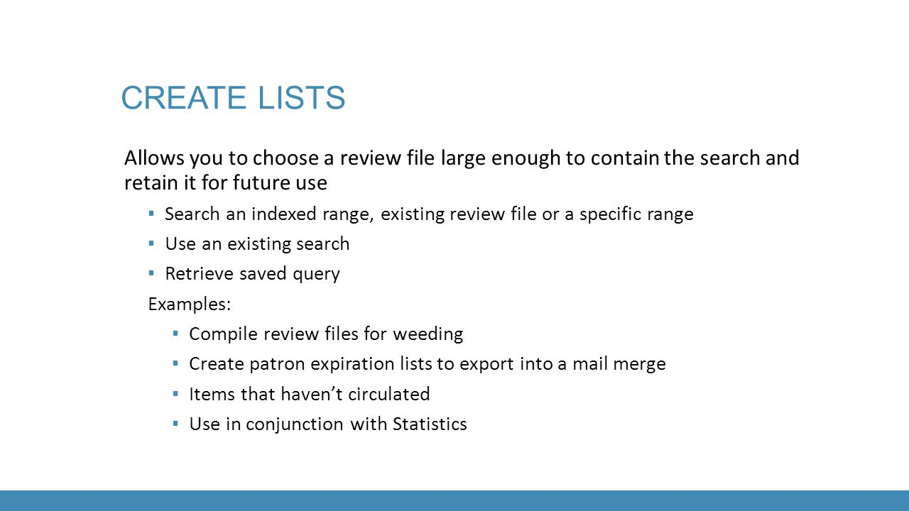 CREATE LISTS Allows you to choose a review file large enough to contain the search and retain it for future use ▪ Search an indexed range, existing re