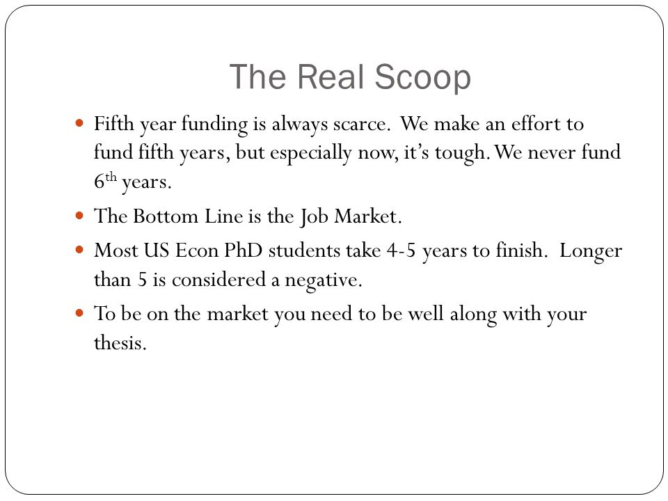 The Real Scoop Fifth year funding is always scarce. We make an effort to fund fifth years, but especially now, it's tough. We never fund 6 th years. T