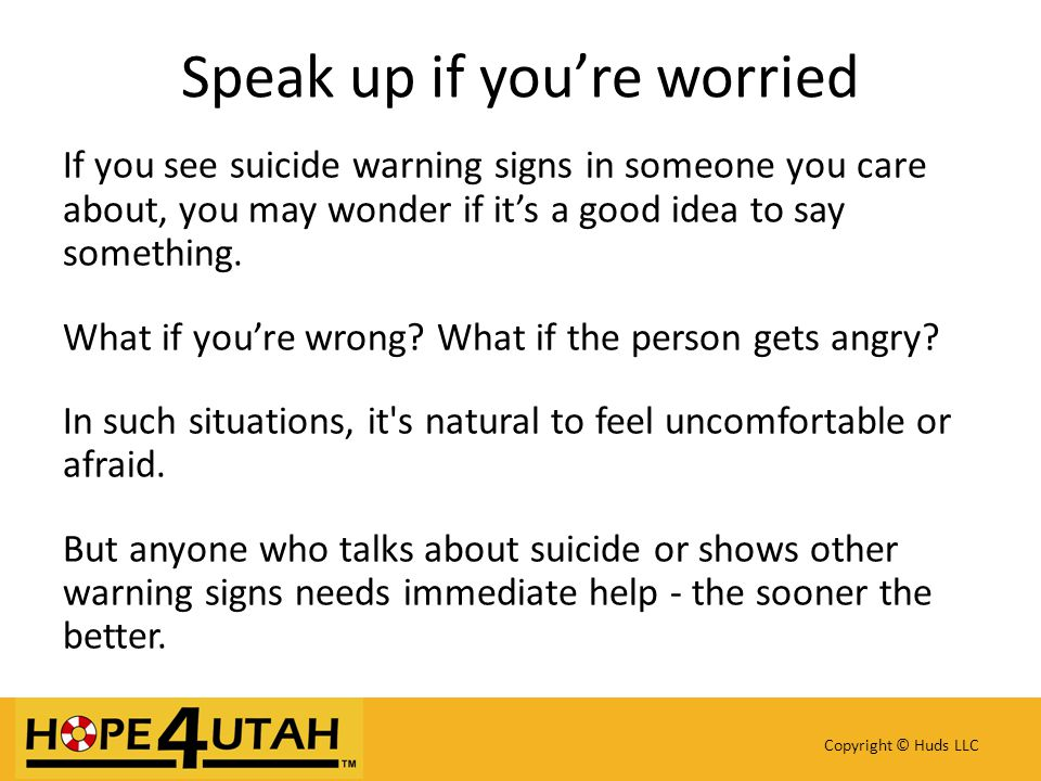 If you see suicide warning signs in someone you care about, you may wonder if it's a good idea to say something.