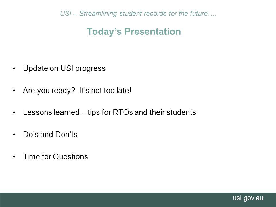 usi.gov.au Today's Presentation Update on USI progress Are you ready.