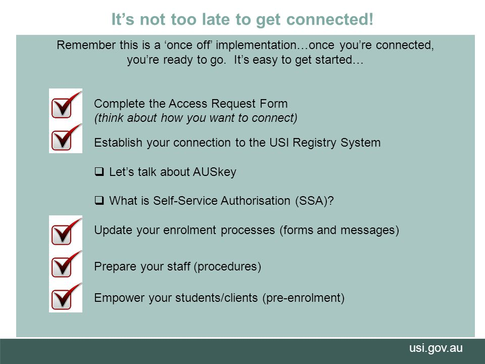 usi.gov.au It's not too late to get connected.
