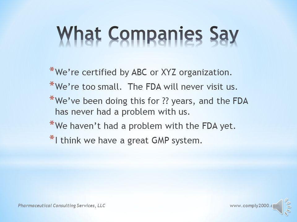 www.comply2000.comPharmaceutical Consulting Services, LLC * Industry recognized organizations have created their own version of the GMPs that do not reflect the FDA's GMP requirements.