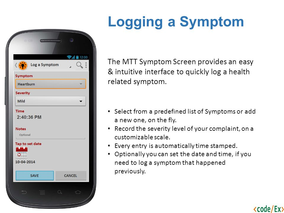 Logging a Symptom The MTT Symptom Screen provides an easy & intuitive interface to quickly log a health related symptom.
