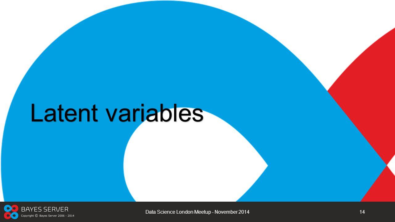 Latent variables Data Science London Meetup - November 201414