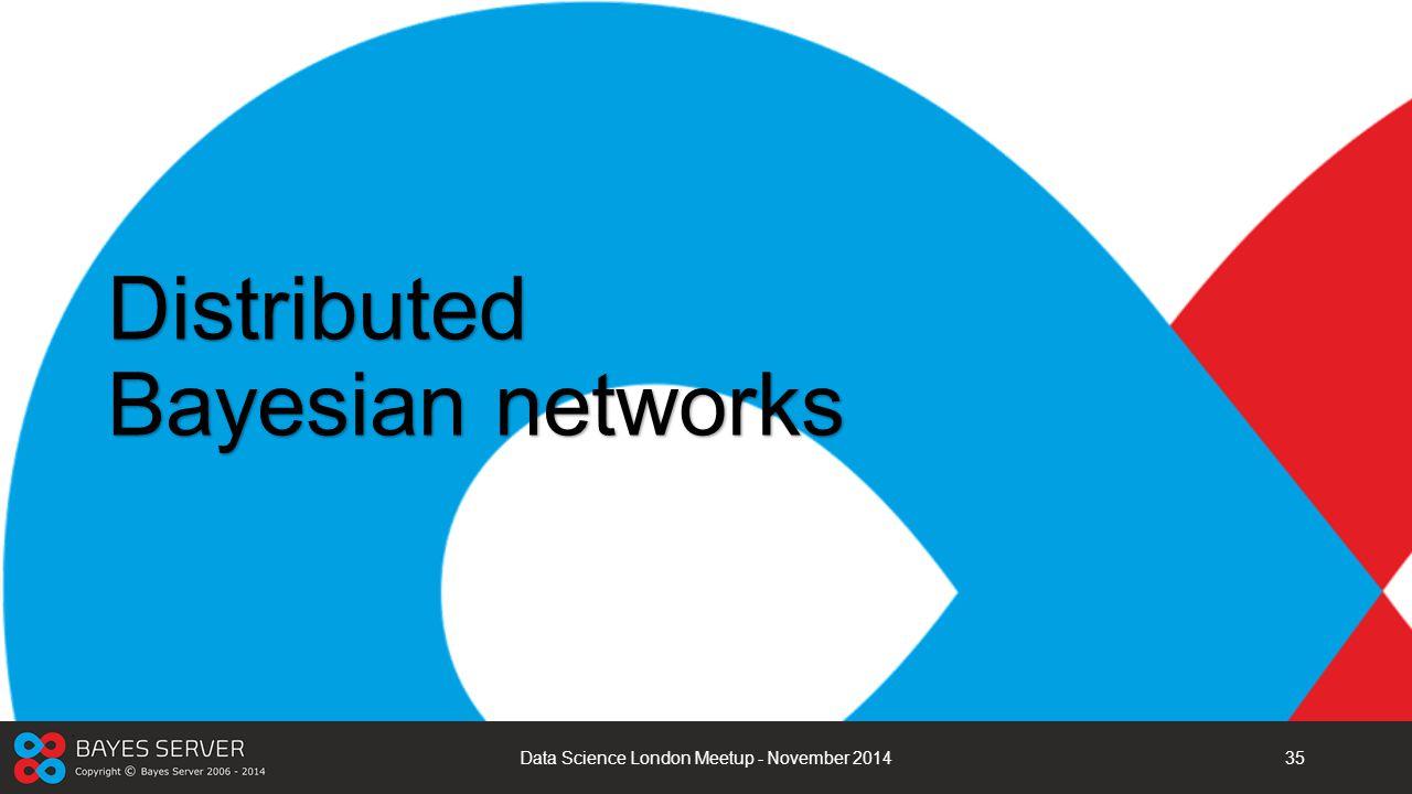 Distributed Bayesian networks Data Science London Meetup - November 201435