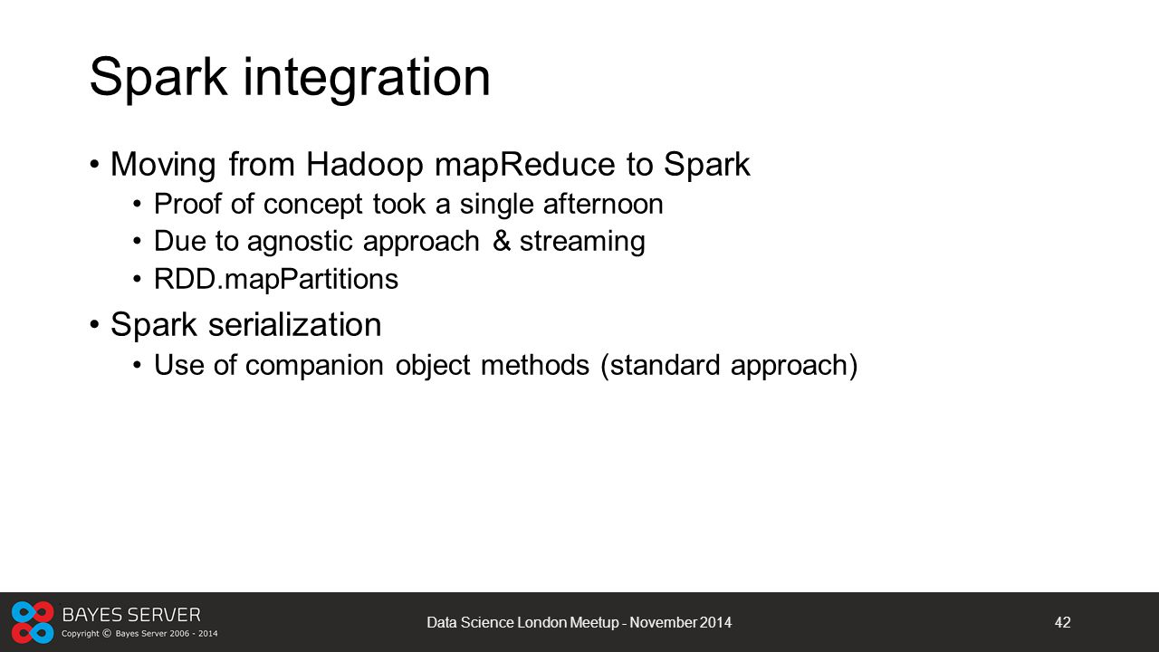 Spark integration Moving from Hadoop mapReduce to Spark Proof of concept took a single afternoon Due to agnostic approach & streaming RDD.mapPartition
