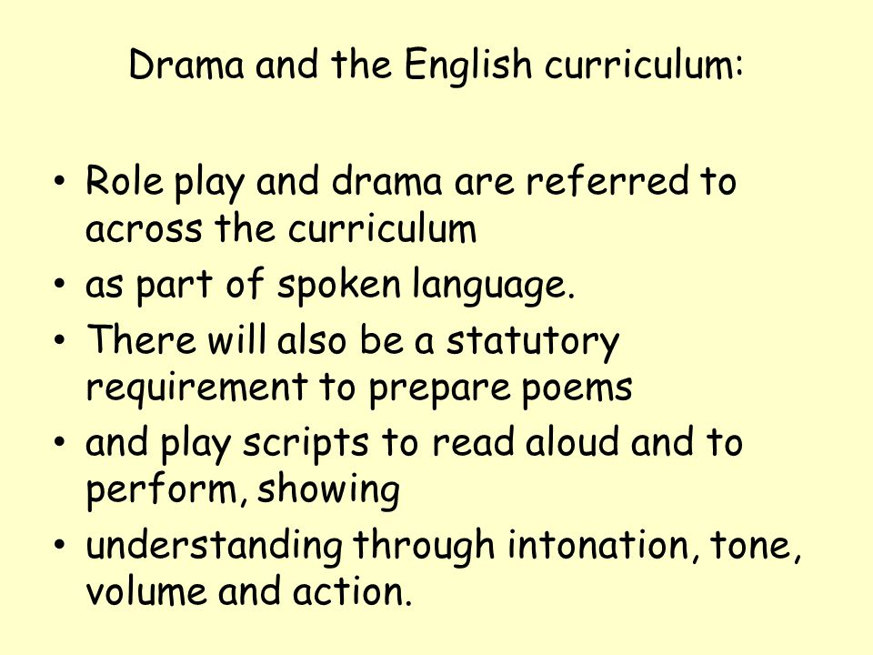 Drama and the English curriculum: Role play and drama are referred to across the curriculum as part of spoken language.