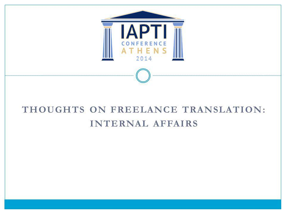 THOUGHTS ON FREELANCE TRANSLATION: INTERNAL AFFAIRS