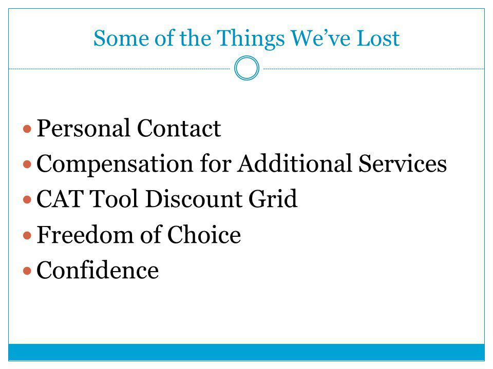 Some of the Things We've Lost Personal Contact Compensation for Additional Services CAT Tool Discount Grid Freedom of Choice Confidence