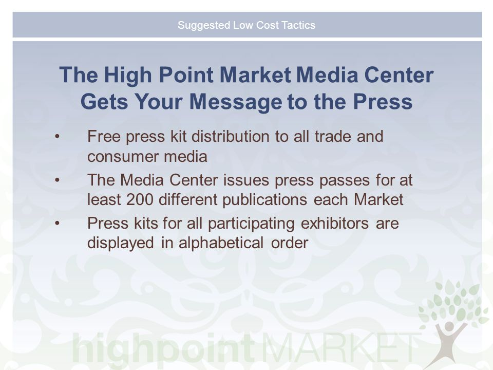 Suggested Low Cost Tactics The High Point Market Media Center Gets Your Message to the Press Free press kit distribution to all trade and consumer media The Media Center issues press passes for at least 200 different publications each Market Press kits for all participating exhibitors are displayed in alphabetical order