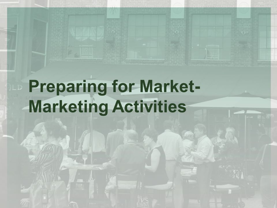 Preparing for Market- Marketing Activities