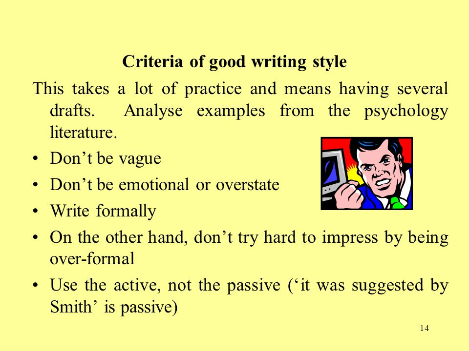 14 Criteria of good writing style This takes a lot of practice and means having several drafts.