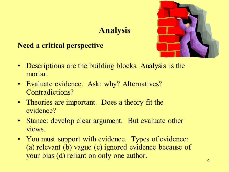 9 Analysis Need a critical perspective Descriptions are the building blocks.