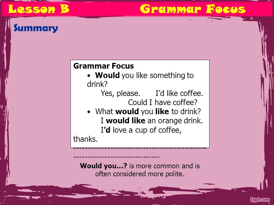 Lesson BGrammar Focus Summary Grammar Focus Would you like something to drink.
