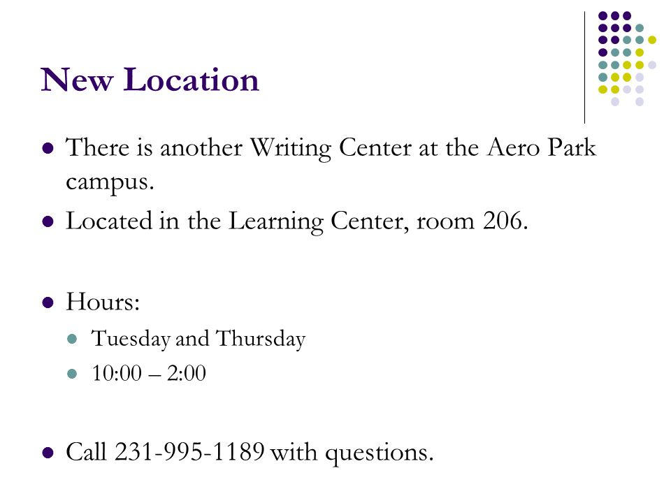 New Location There is another Writing Center at the Aero Park campus.