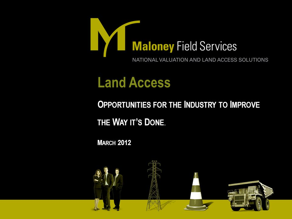Overview  About Maloney Field Services  Importance of Land Access  Training and Competency  Compensation  General areas of improvement  Conclusion