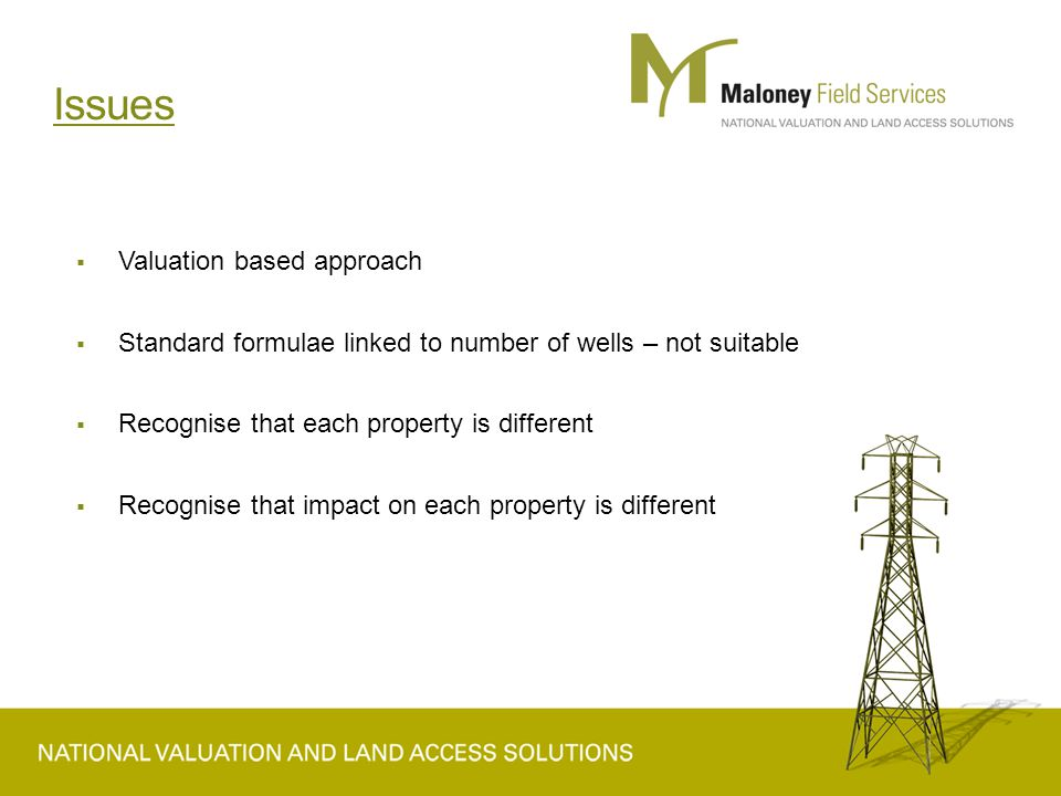 Issues  Valuation based approach  Standard formulae linked to number of wells – not suitable  Recognise that each property is different  Recognise that impact on each property is different