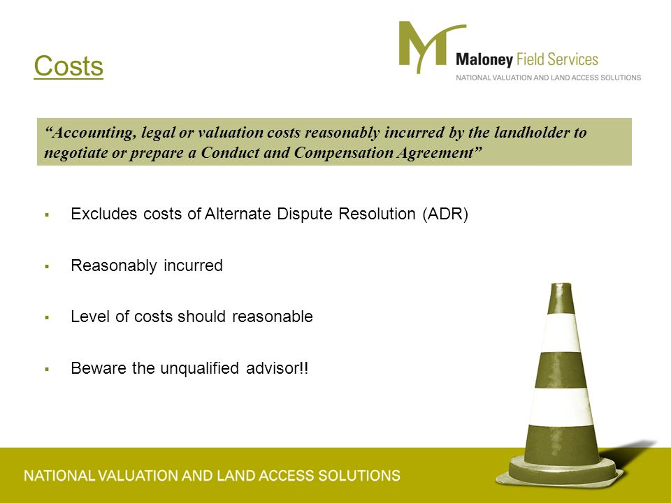 Costs  Excludes costs of Alternate Dispute Resolution (ADR)  Reasonably incurred  Level of costs should reasonable  Beware the unqualified advisor!.