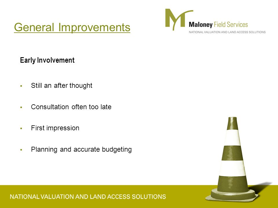 General Improvements Early Involvement  Still an after thought  Consultation often too late  First impression  Planning and accurate budgeting