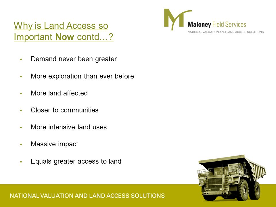  Landholders are well organised and well informed  Landholders are aware of rights and more legislatively aware  Stronger voice  Stronger landholder advocates Why is Land Access so Important Now contd…?