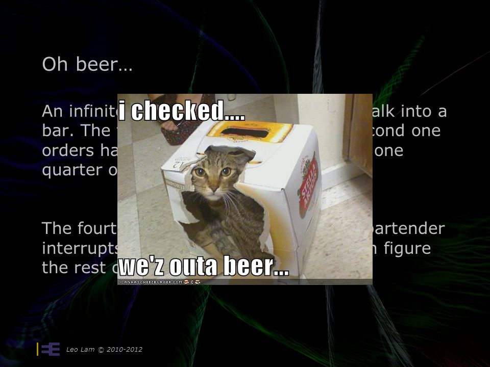 Oh beer… An infinite amount of mathematicians walk into a bar.