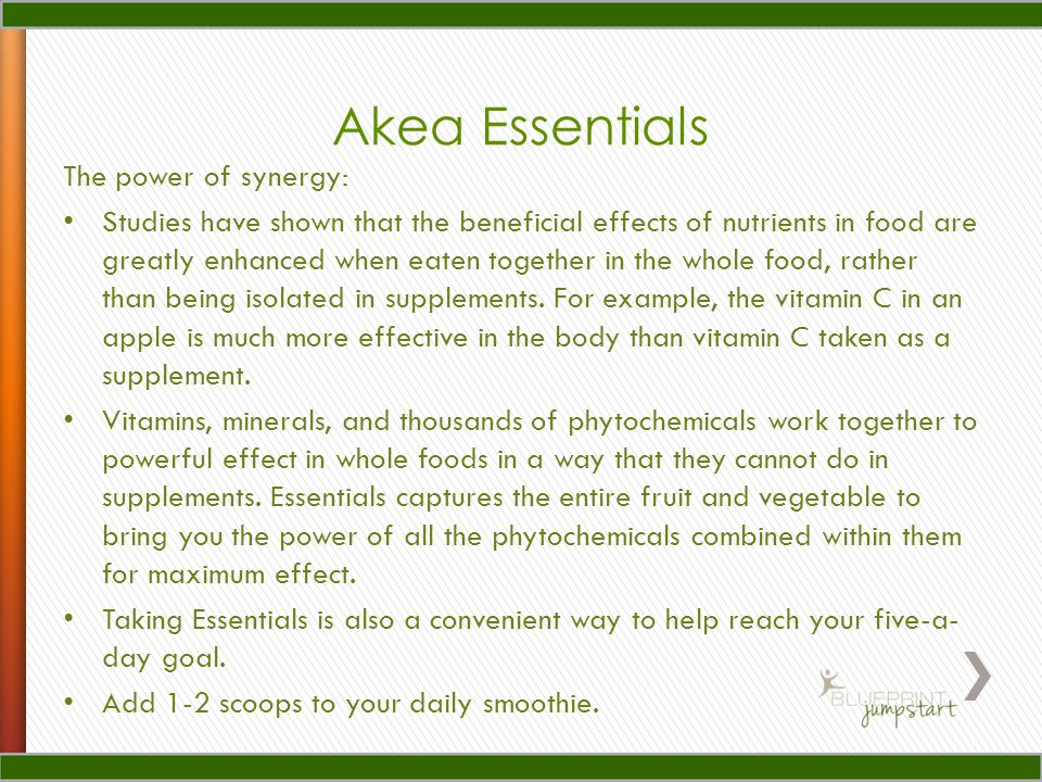 Akea Essentials The power of synergy: Studies have shown that the beneficial effects of nutrients in food are greatly enhanced when eaten together in