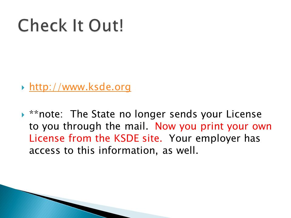  http://www.ksde.org http://www.ksde.org  **note: The State no longer sends your License to you through the mail.