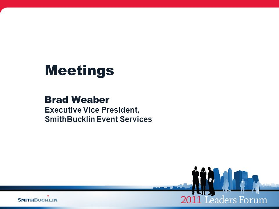 Meetings Brad Weaber Executive Vice President, SmithBucklin Event Services