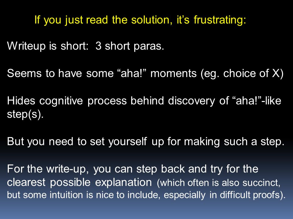 "If you just read the solution, it's frustrating: Writeup is short: 3 short paras. Seems to have some ""aha!"" moments (eg. choice of X) Hides cognitive"