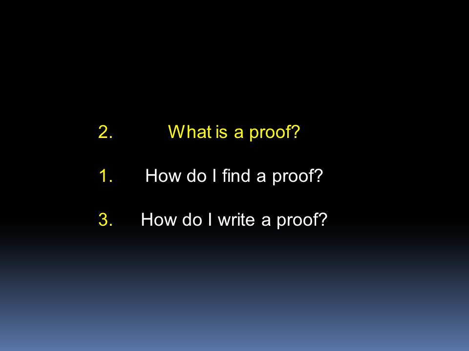 What is a proof How do I find a proof How do I write a proof 2. 1. 3.