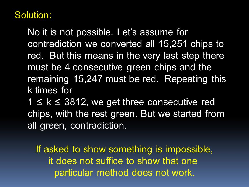 Solution: No it is not possible. Let's assume for contradiction we converted all 15,251 chips to red. But this means in the very last step there must