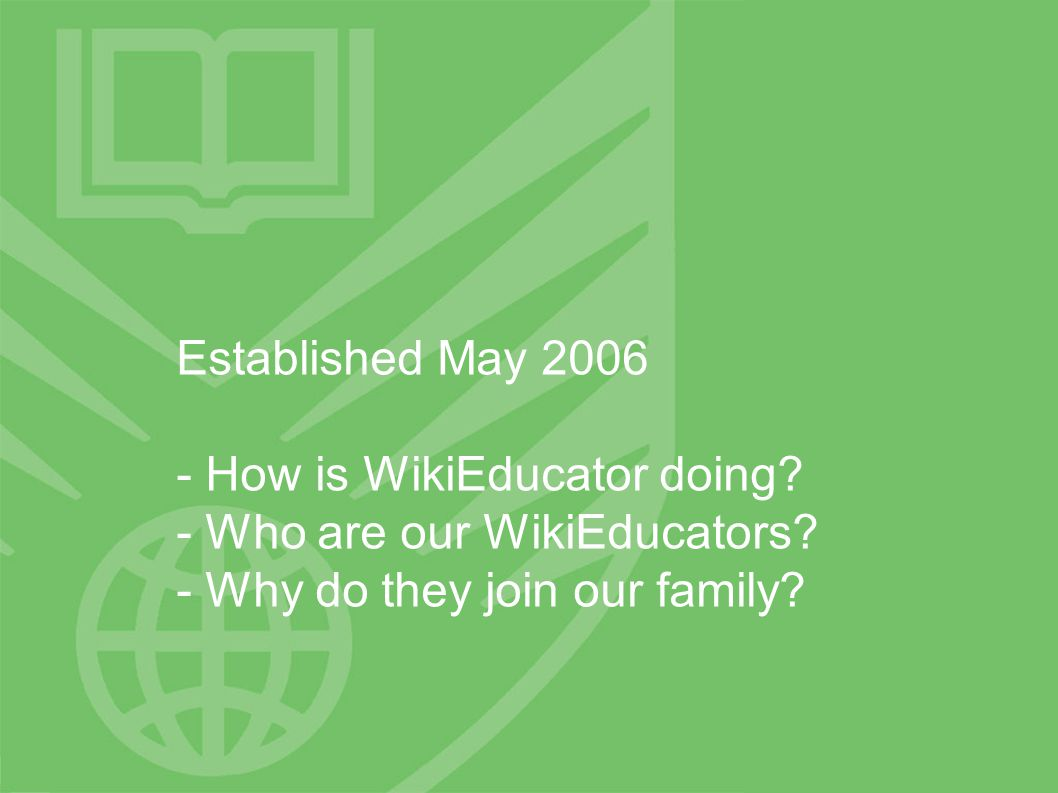 Established May 2006 - How is WikiEducator doing. - Who are our WikiEducators.