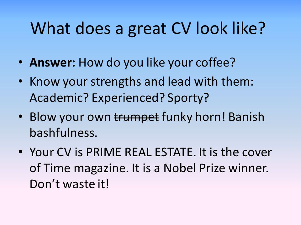 What does a great CV look like. Answer: How do you like your coffee.