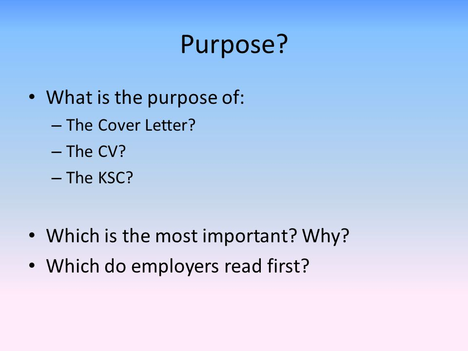 Purpose. What is the purpose of: – The Cover Letter.