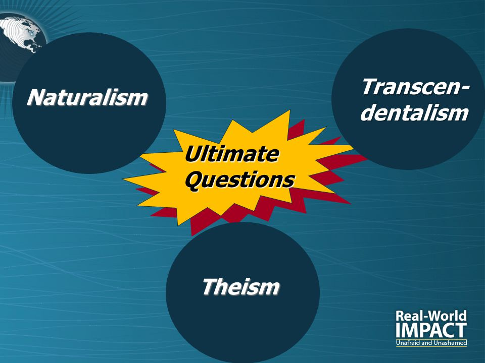 UltimateQuestions Transcen-dentalism Naturalism Theism