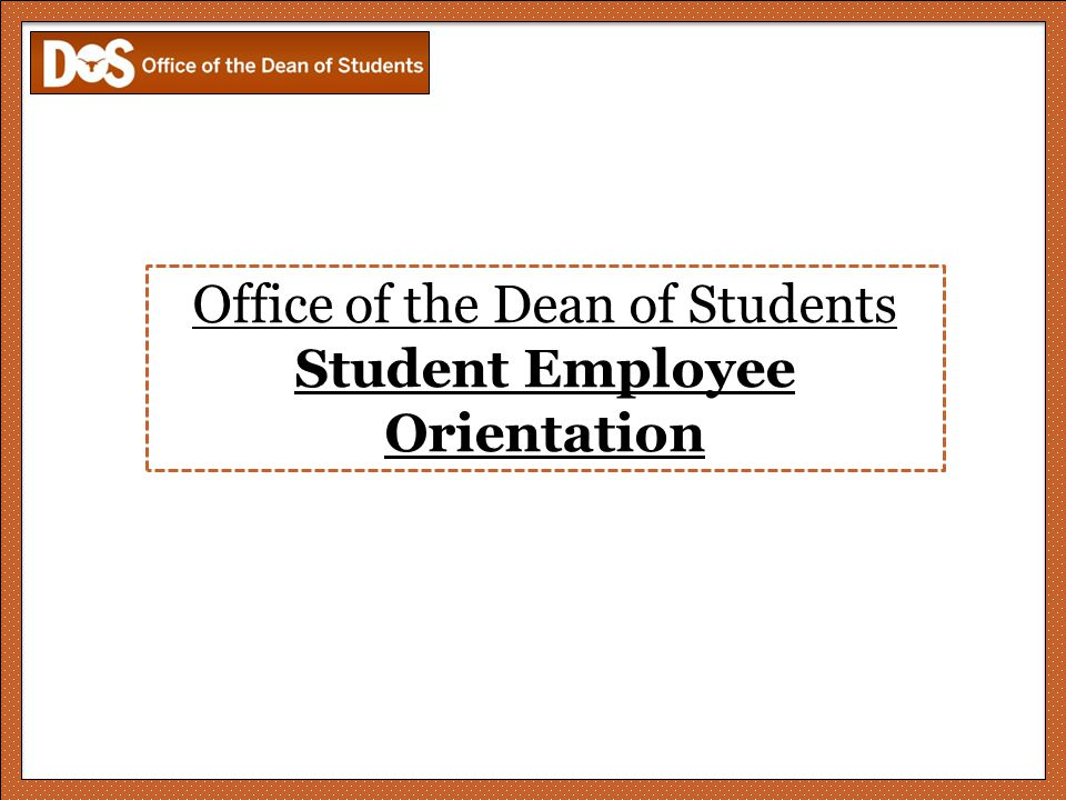 Office of the Dean of Students Student Employee Orientation